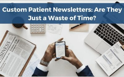 Custom Patient Newsletters: Are They Just a Waste of Time?
